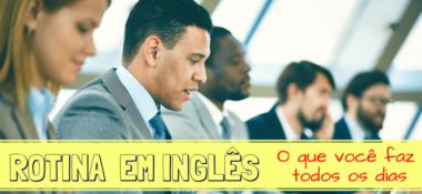 Aprenda vocabulários de sua Rotina em Inglês