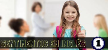 Aprenda a falar e escrever os principais sentimentos em inglês