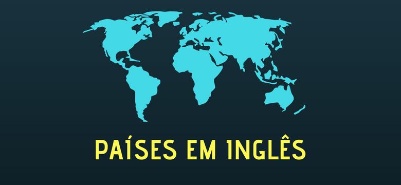 Países em Inglês | Lista Completa com todas as Nacionalidades